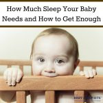 How Much Sleep Your Baby Needs and How to Get Enough