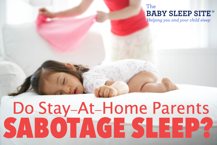 Do Stay At Home Parents Sabotage Sleep?