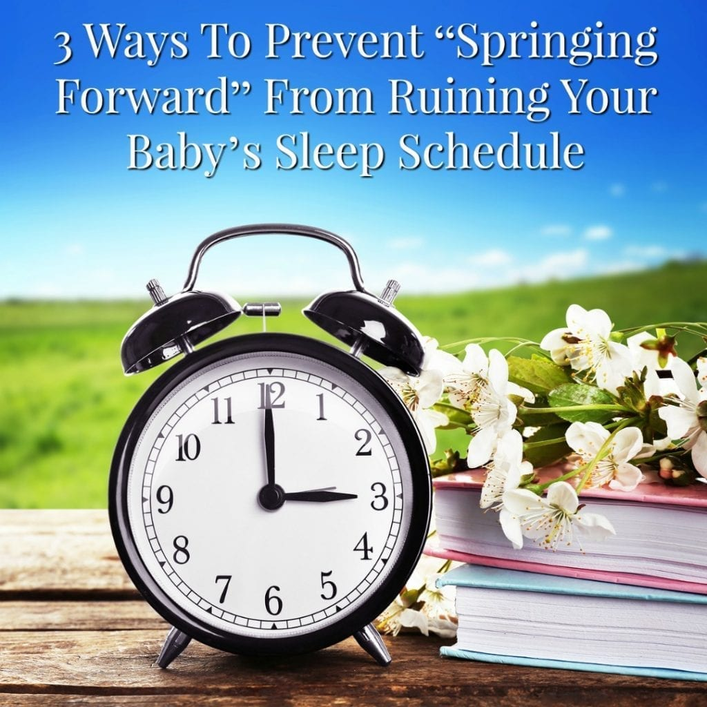 "Handling Daylight Saving Time:  3 Ways To Prevent ""Springing Forward"" From Ruining Your Baby or Toddler's Sleep Schedule"