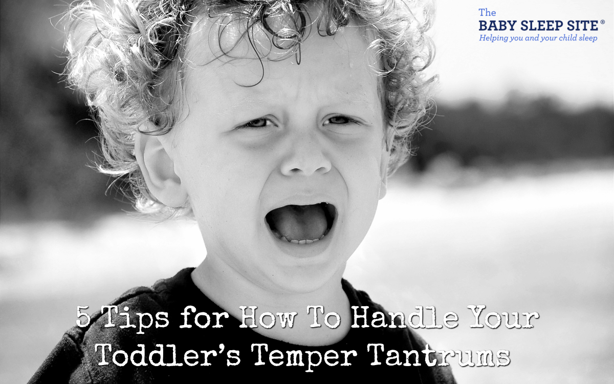 5 Tips For Handling Toddler Tantrums The Baby Sleep Site