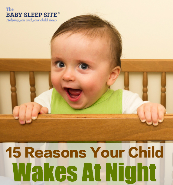 15 Reasons Your Baby or Toddler Wakes Or Is Waking At Night