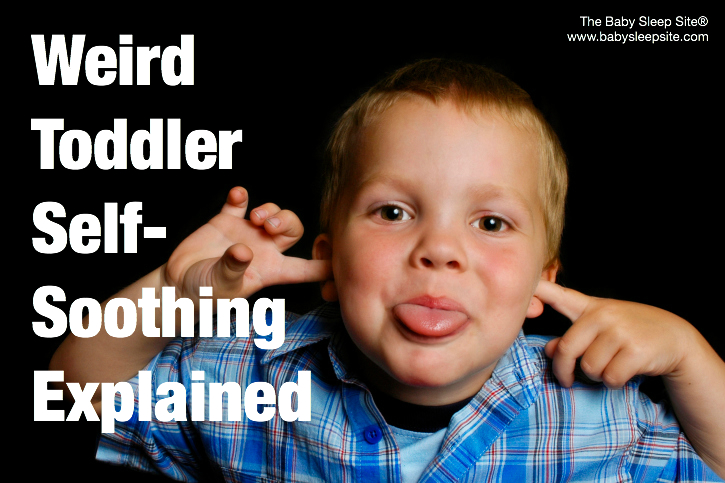 Your Toddler S Weird Self Soothing Behaviors Explained
