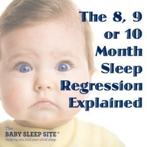 The 8 Month Baby Sleep Regression Explained, The 9 Month Baby Sleep Regression Explained, The 10 Month Baby Sleep Regression Explained
