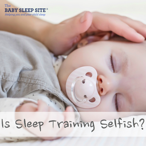Is Sleep Training Selfish? Well, Yes…And No