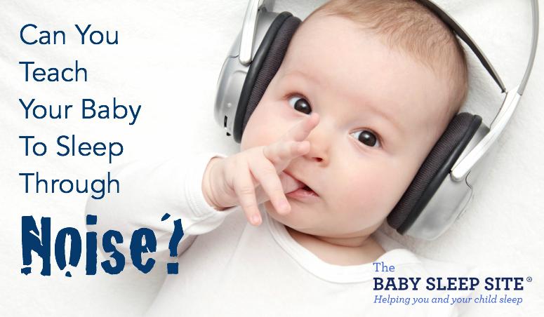 can you teach your baby to sleep through noise