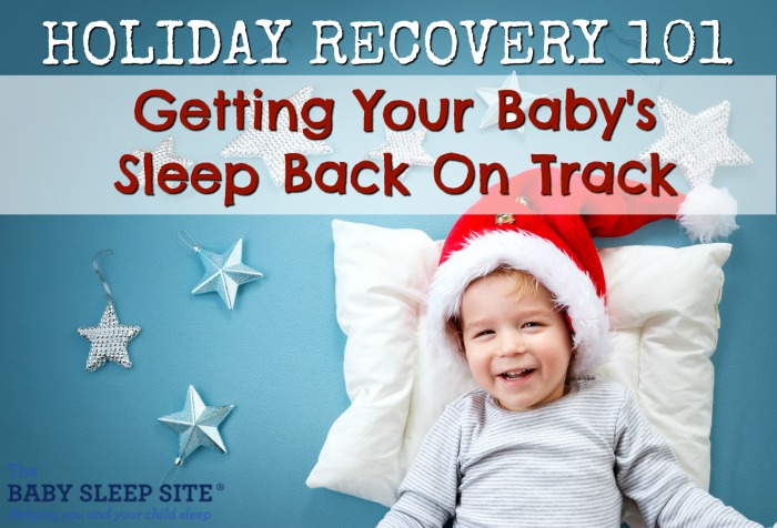 Holiday Recovery 101 Getting Your Baby's Sleep Back on Track