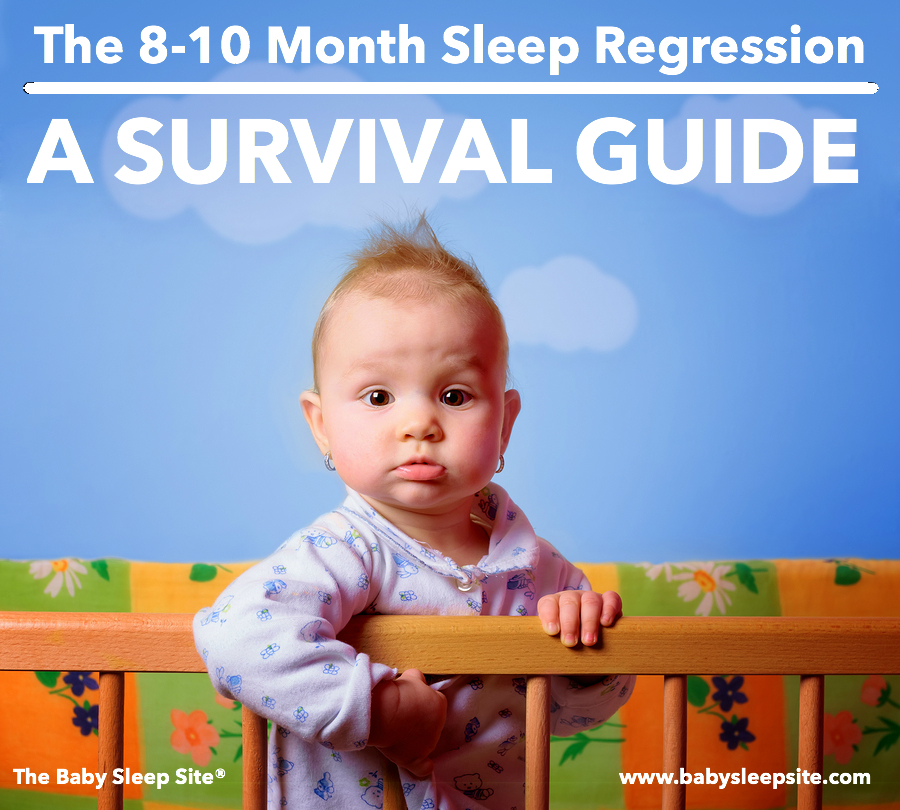 The 8 Month Sleep Regression, 9 Month Sleep Regression, and 10 Month Sleep Regression Survival Guide