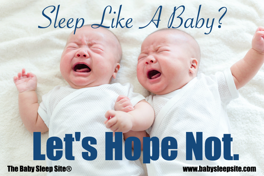 Sleep Like A Baby? Let's Hope Not!