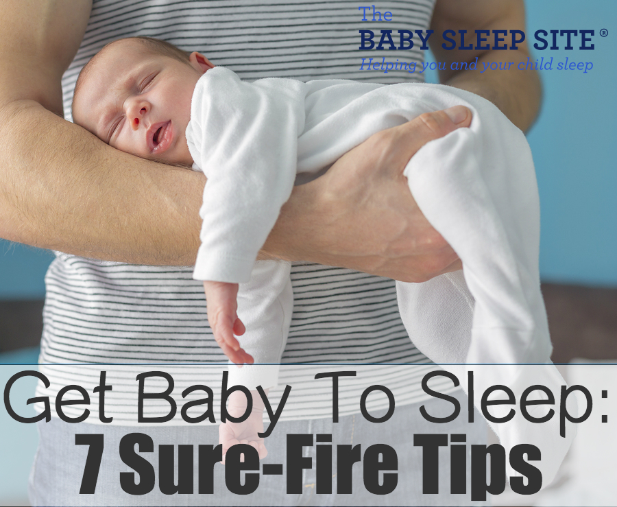 Get Baby To Sleep: 7 Sure-Fire Tips