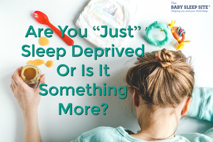 "Are You ""Just"" Sleep Deprived Or Is It Something More? And, Can Dads Have Post Partum Mood Disorder (PPMD)?"