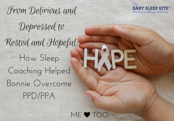 From Delirious and Depressed to Rested and Hopeful: How Sleep Coaching Helped Bonnie Overcome PPD/PPA
