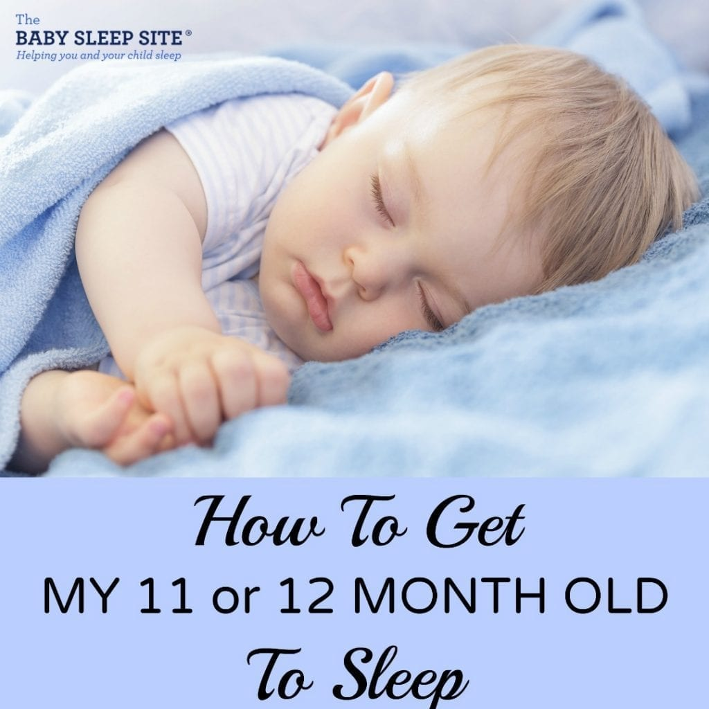 fc54c775ca08 How To Get My 11 or 12 Month Old To Sleep