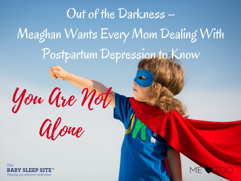 Out of the Darkness – Meaghan Wants Every Mom Dealing With Postpartum Depression to Know She is Not Alone