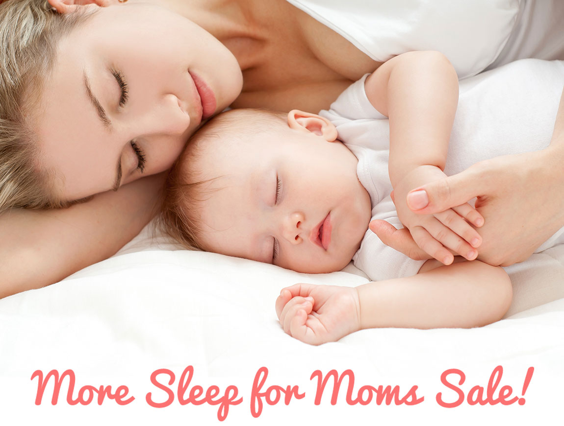 More Sleep for Moms Sale!