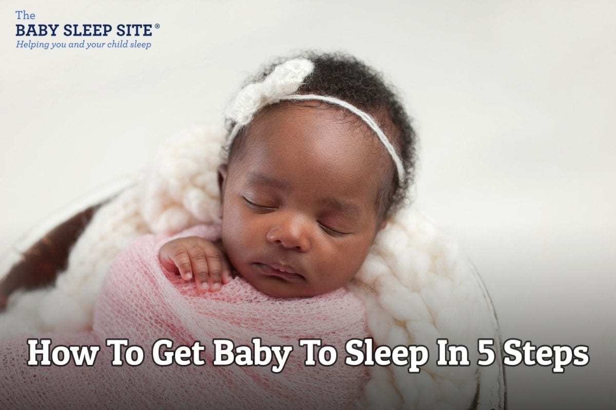 How To Get Baby To Sleep In 5 Steps
