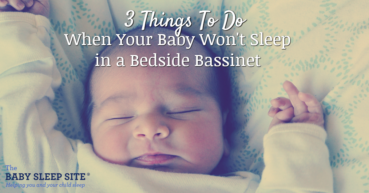 3 Things To Do When Your Baby Won't Sleep in a Bedside Bassinet
